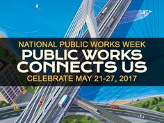 Let's Celebrate Public Works, Infrastructure, and Drinking Water!